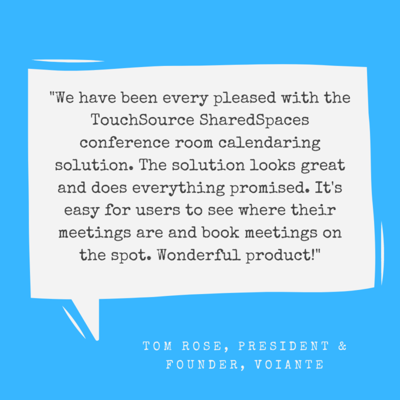 Tom Rose Voiante - Customer Quote about TouchSource SharedSpaces
